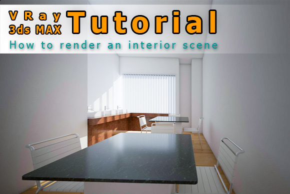 3ds MAX and VRay Tutorial: Basic daylight interior